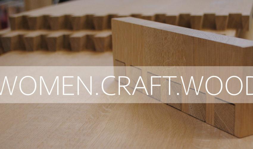 WOMEN.CRAFT.WOOD – Offene Holzwerkstatt für Frauen